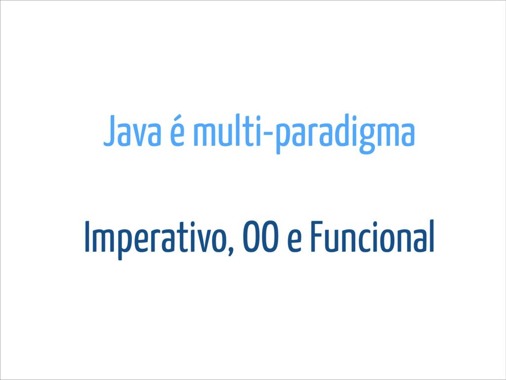 Java é multi-paradigma Imperativo, OO e Funcion...