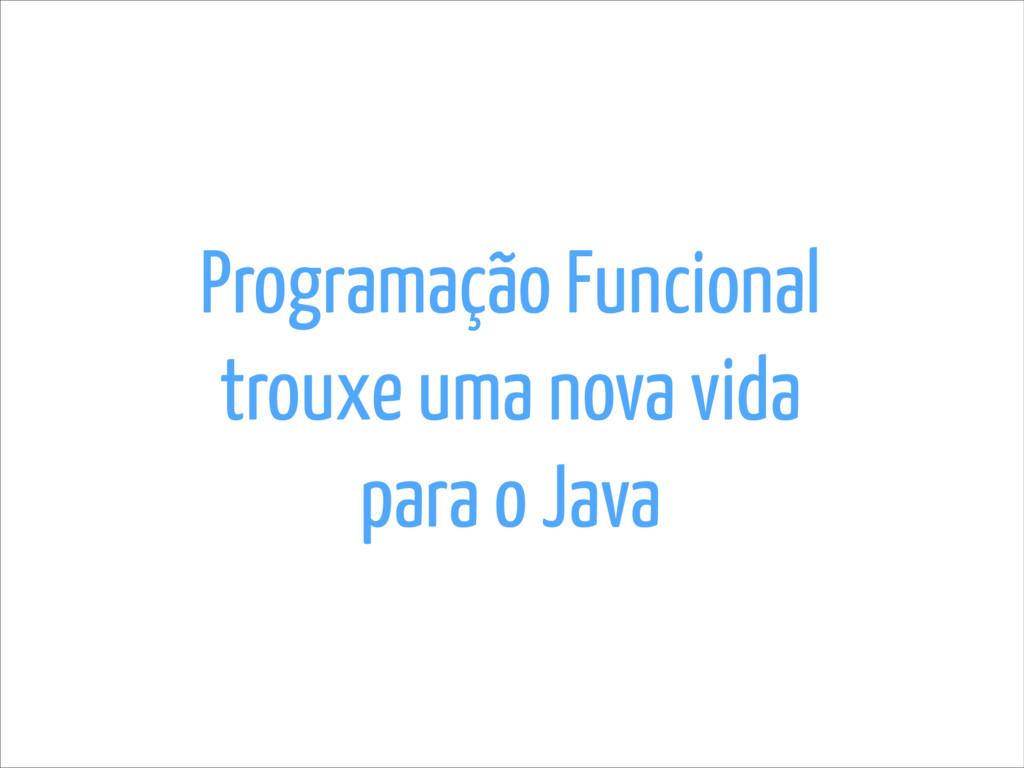 Programação Funcional trouxe uma nova vida para...