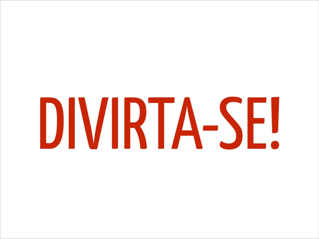 DIVIRTA-SE!