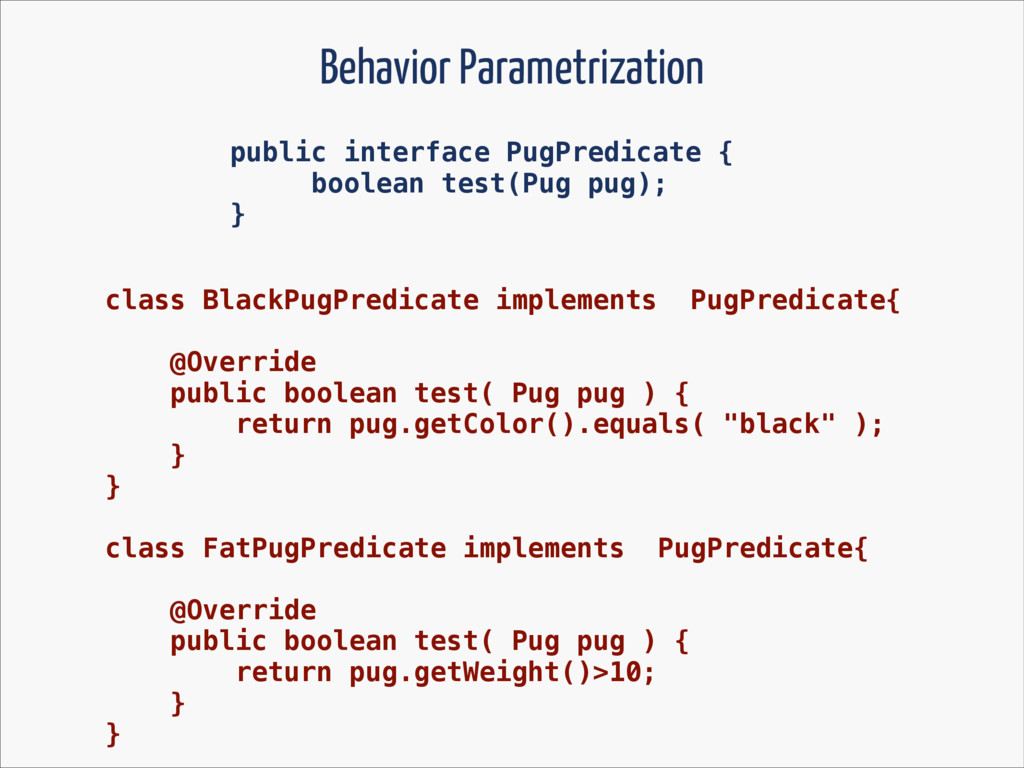 Behavior Parametrization public interface PugPr...