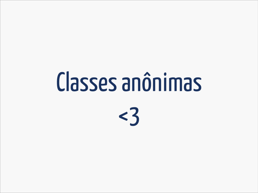 Classes anônimas <3