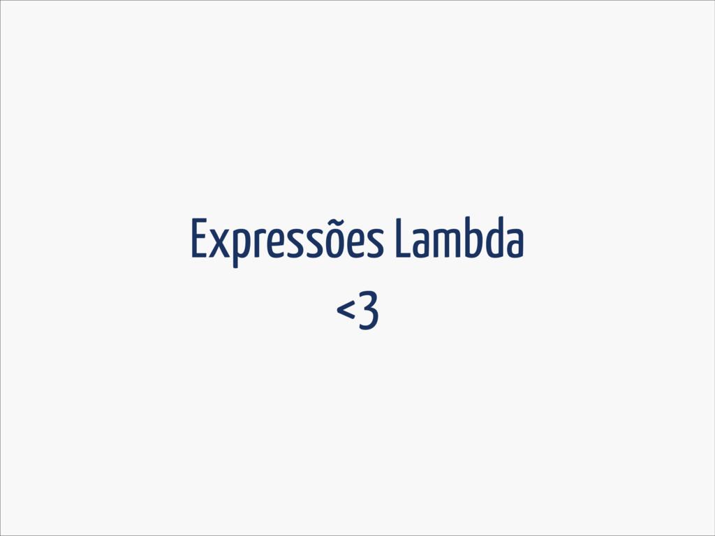 Expressões Lambda <3