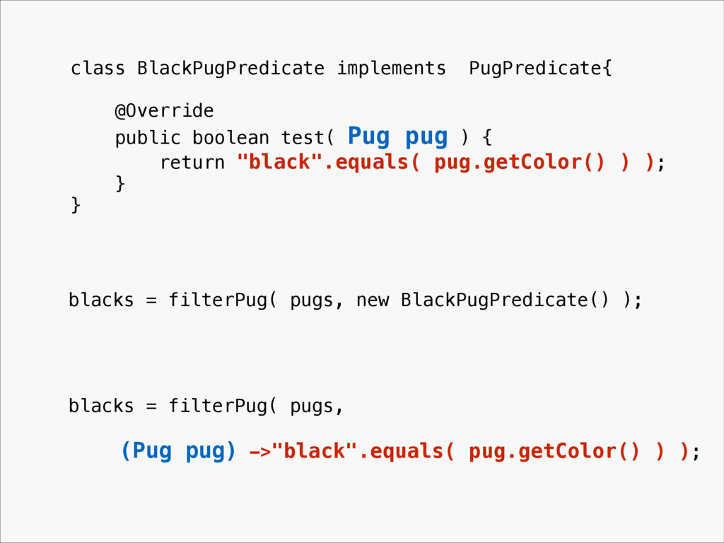 class BlackPugPredicate implements PugPredicate...