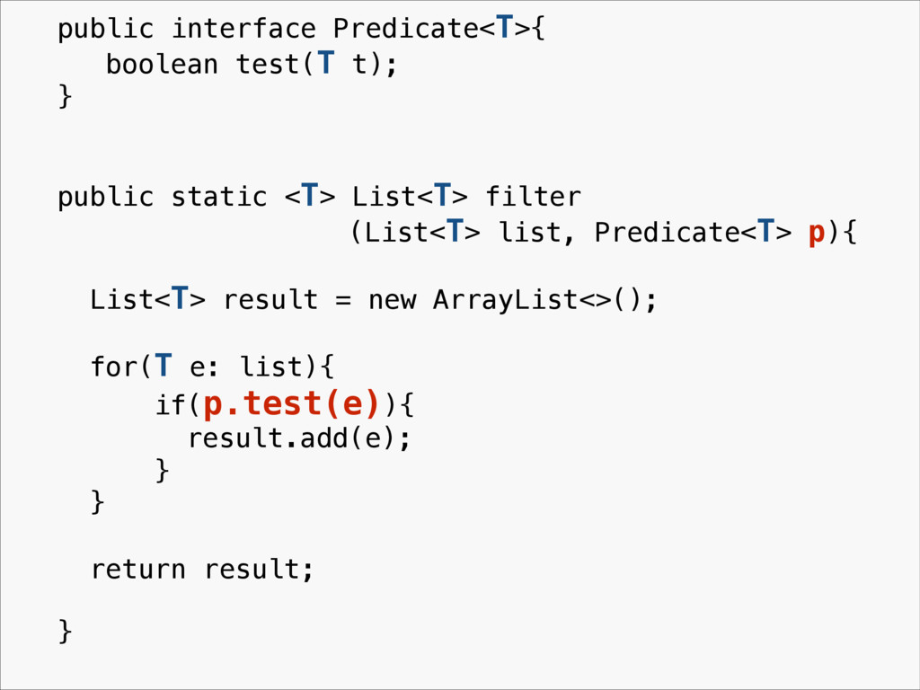 public interface Predicate<T>{ boolean test(T t...