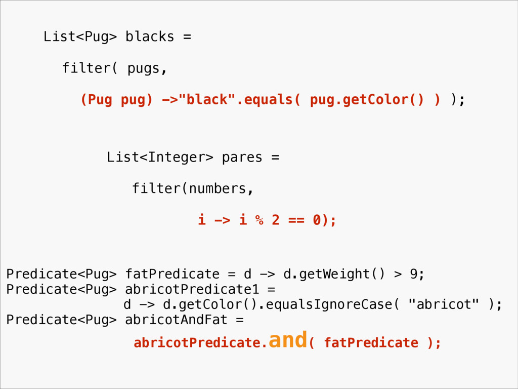 "List<Pug> blacks = filter( pugs, (Pug pug) ->""b..."