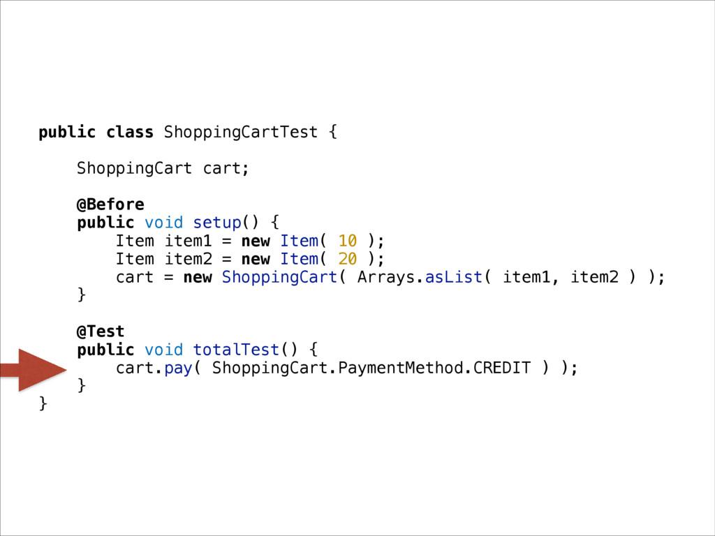 public class ShoppingCartTest { ShoppingCart ca...