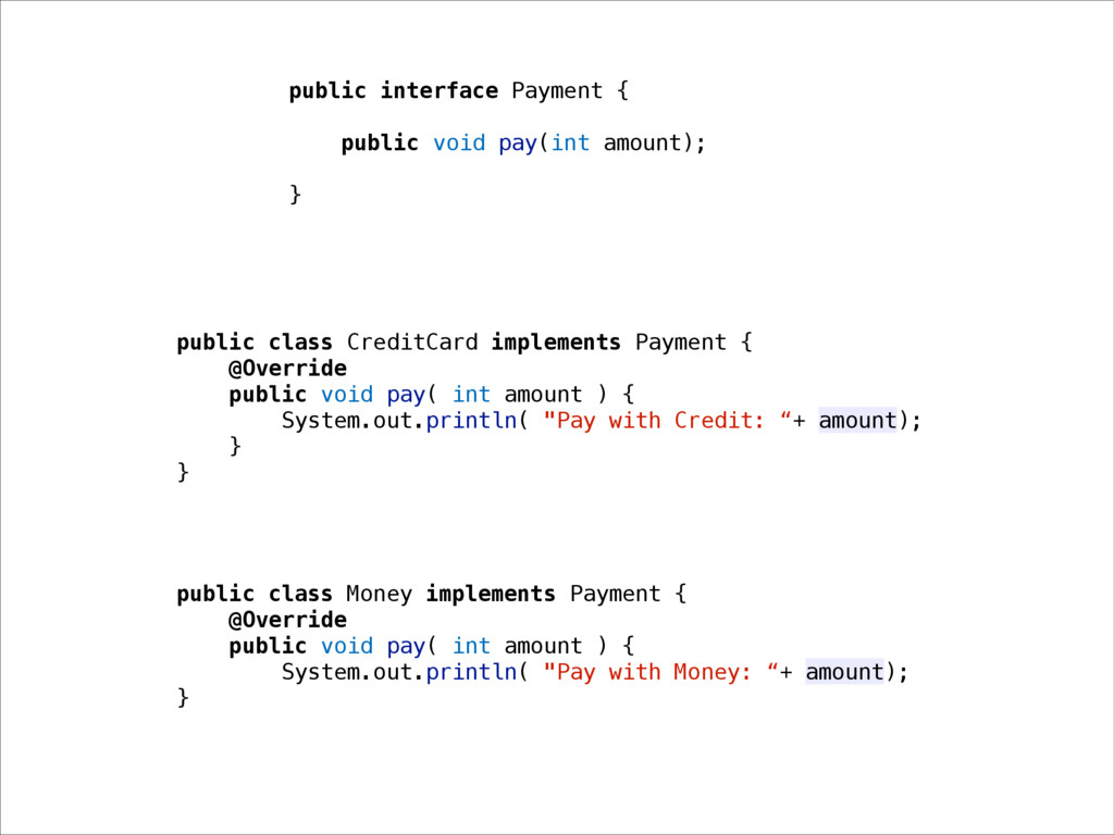 public interface Payment { public void pay(int ...