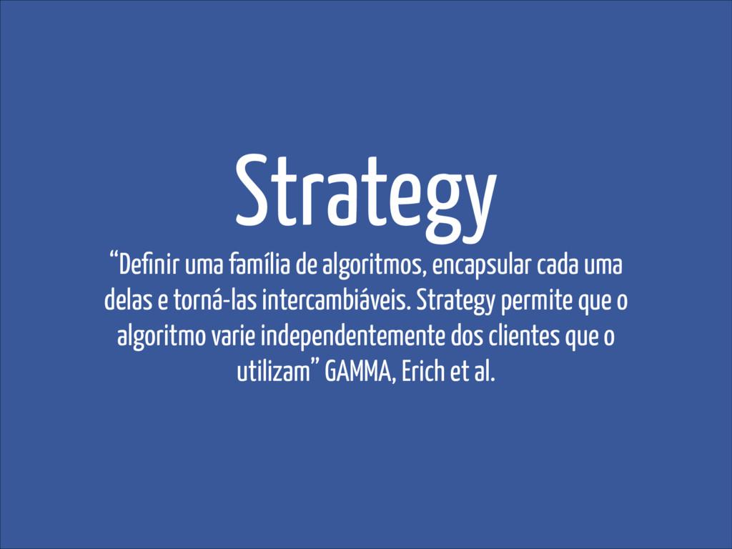 """Strategy """"Definir uma família de algoritmos, enc..."""