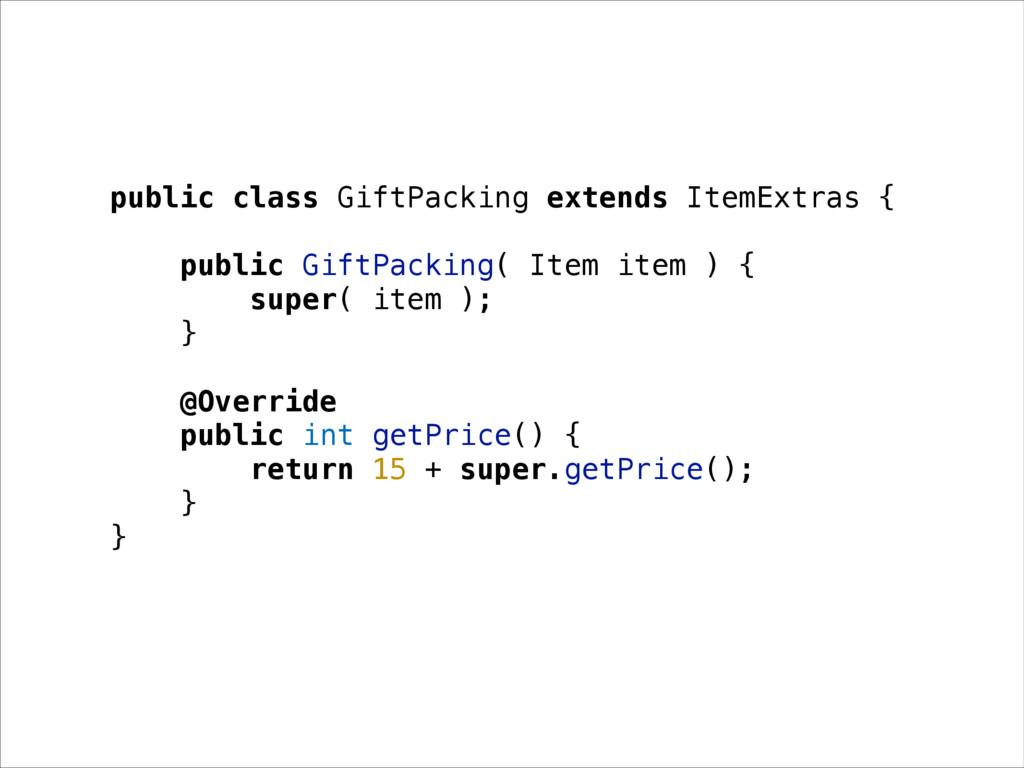 public class GiftPacking extends ItemExtras { p...