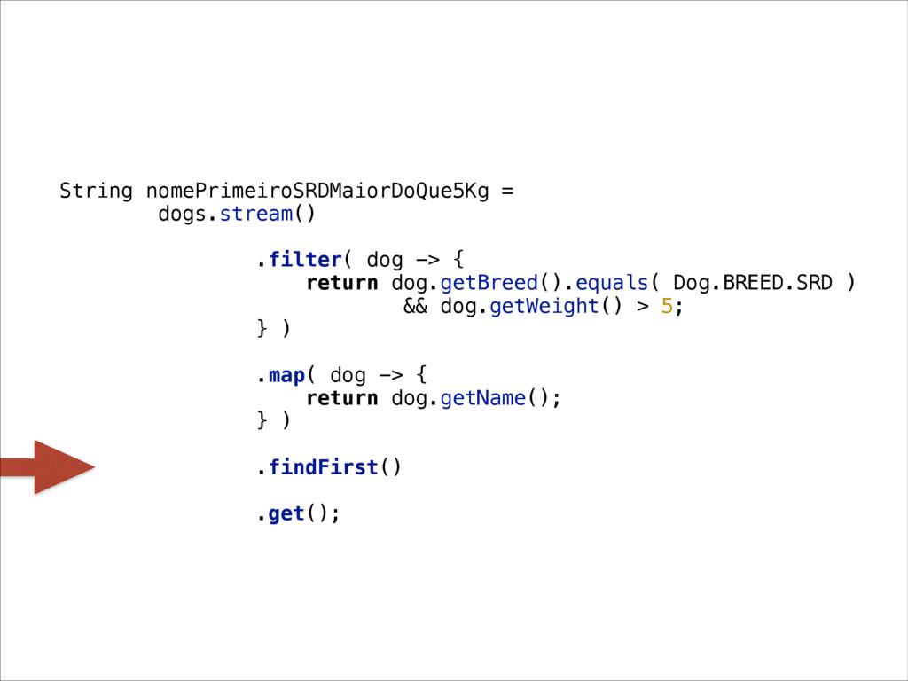 String nomePrimeiroSRDMaiorDoQue5Kg = dogs.stre...