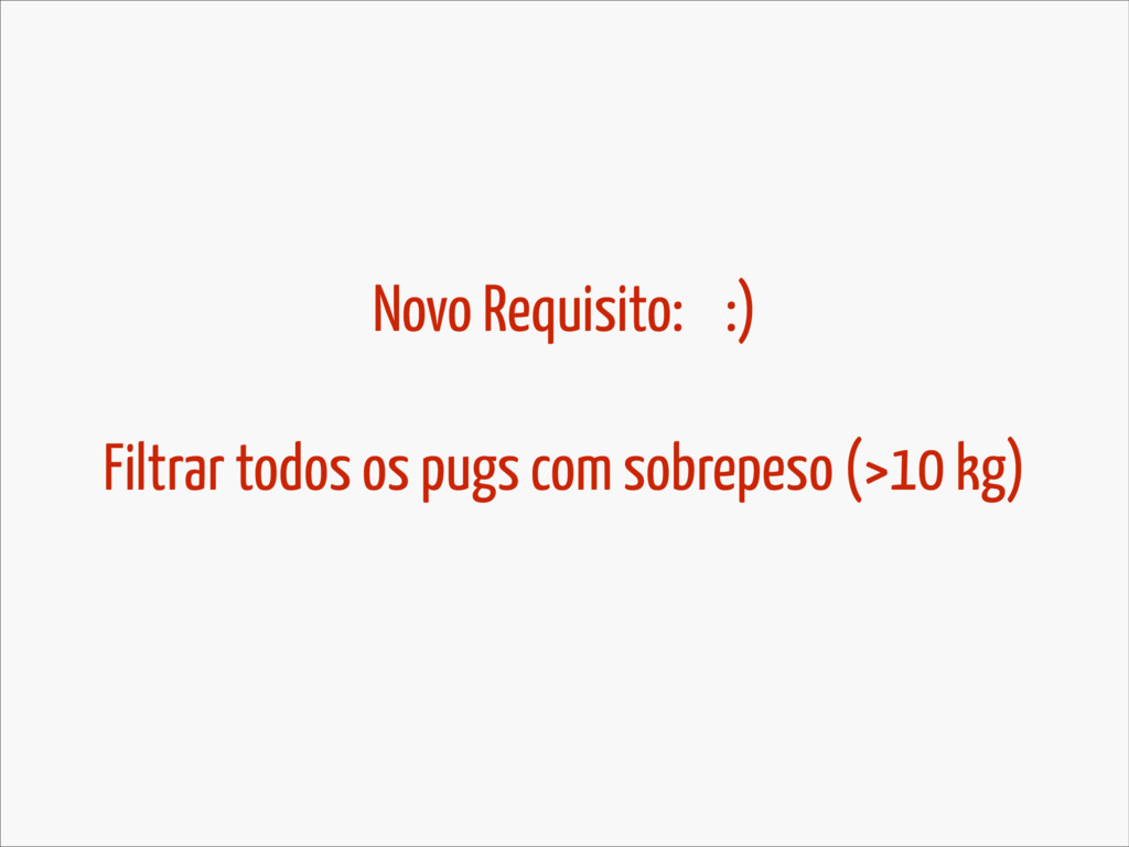 Novo Requisito: :) Filtrar todos os pugs com so...