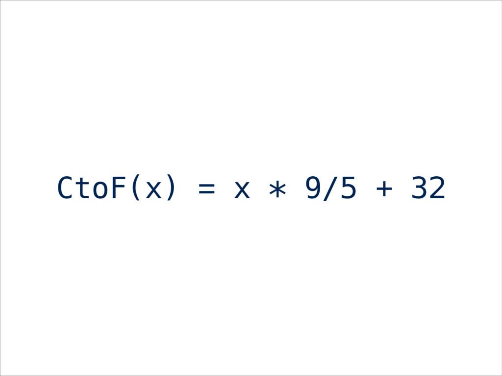 CtoF(x) = x * 9/5 + 32