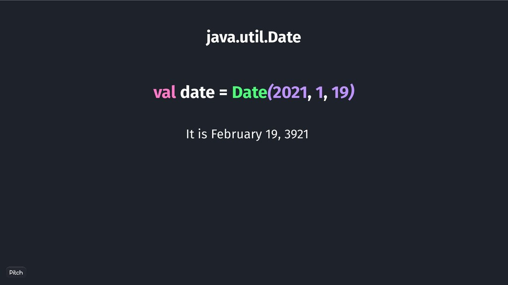 java.util.Date val date = Date(2021, 1, 19) It ...