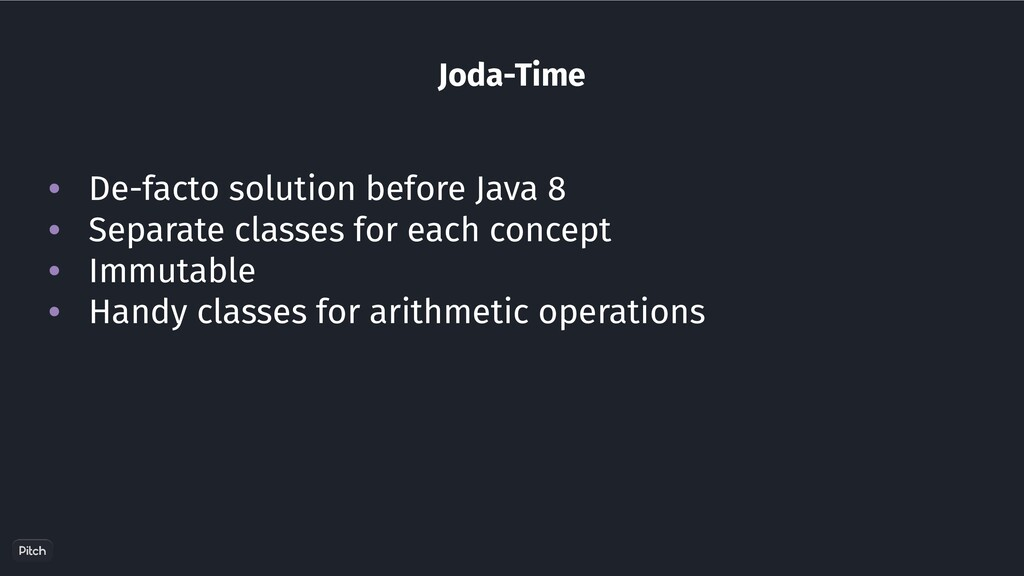 Joda-Time • De-facto solution before Java 8 • S...