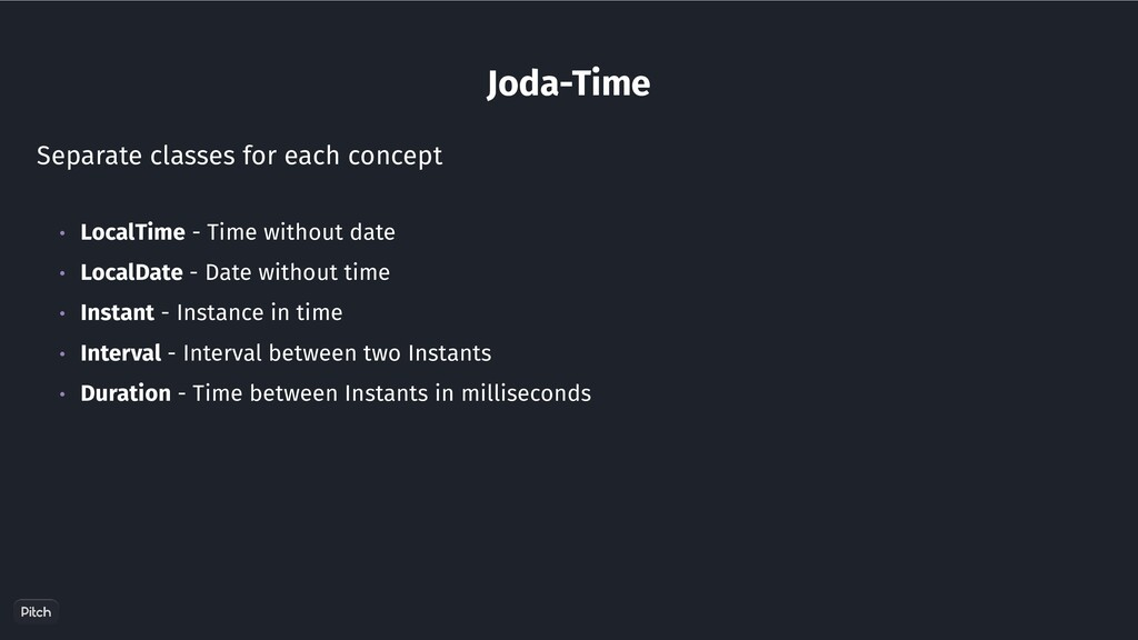 Joda-Time Separate classes for each concept • L...