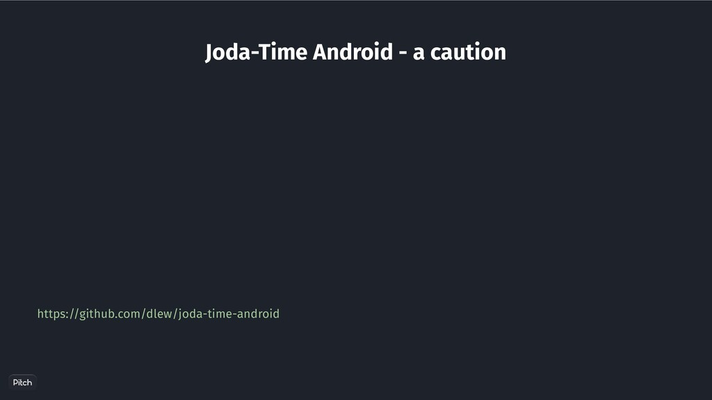 Joda-Time Android - a caution https://github.co...