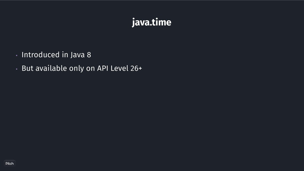 java.time • Introduced in Java 8 • But availabl...