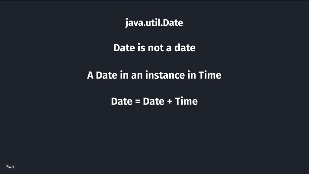 java.util.Date Date is not a date A Date in an ...