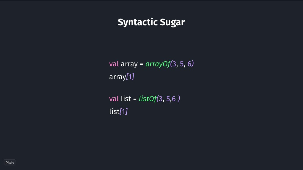 Syntactic Sugar val array = arrayOf(3, 5, 6) ar...