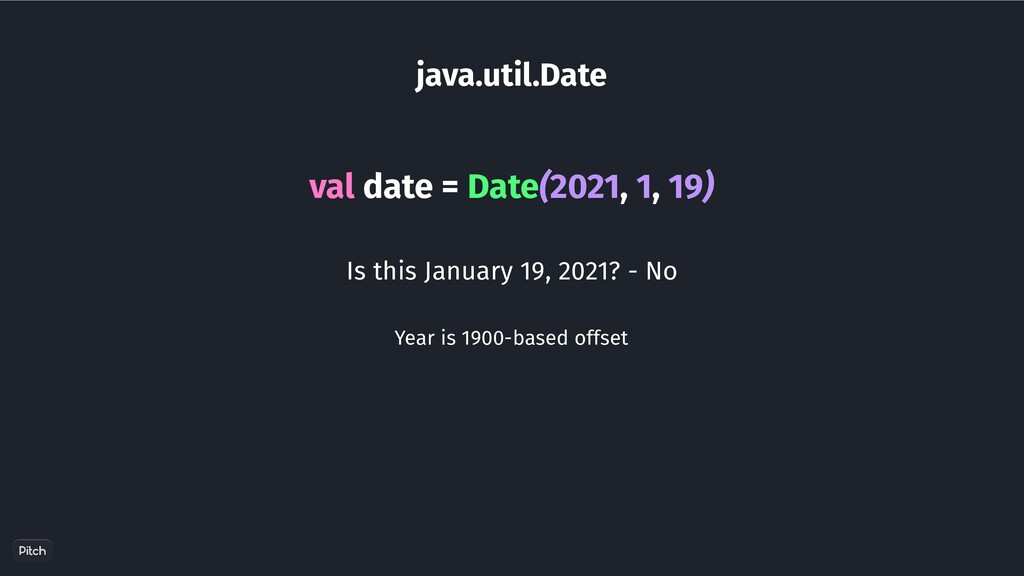 java.util.Date val date = Date(2021, 1, 19) Is ...