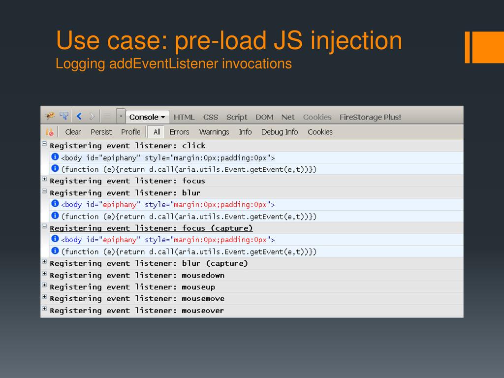 Use case: pre-load JS injection Logging addEven...
