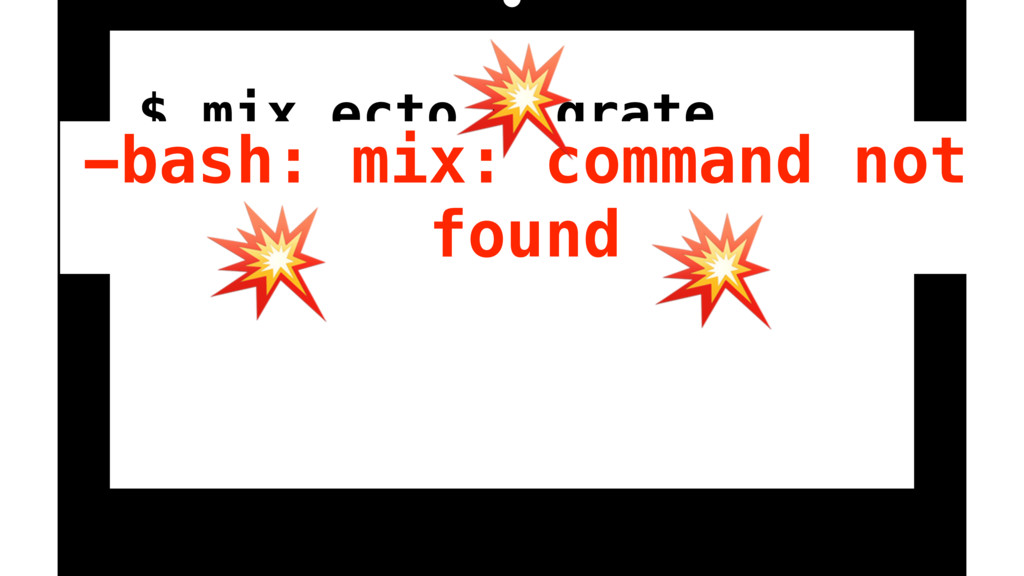 $ mix ecto.migrate -bash: mix: command not foun...