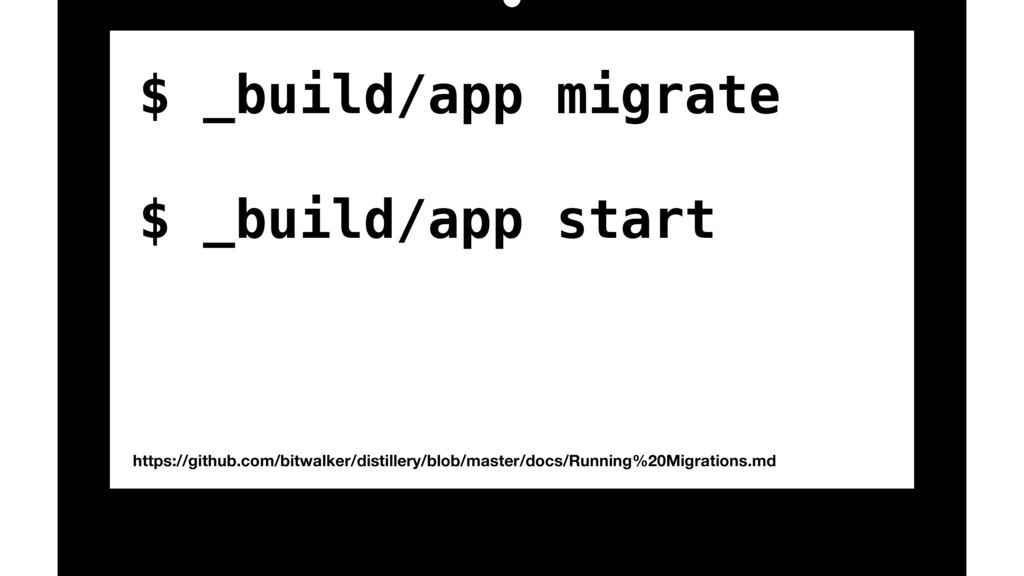 $ _build/app migrate $ _build/app start https:/...