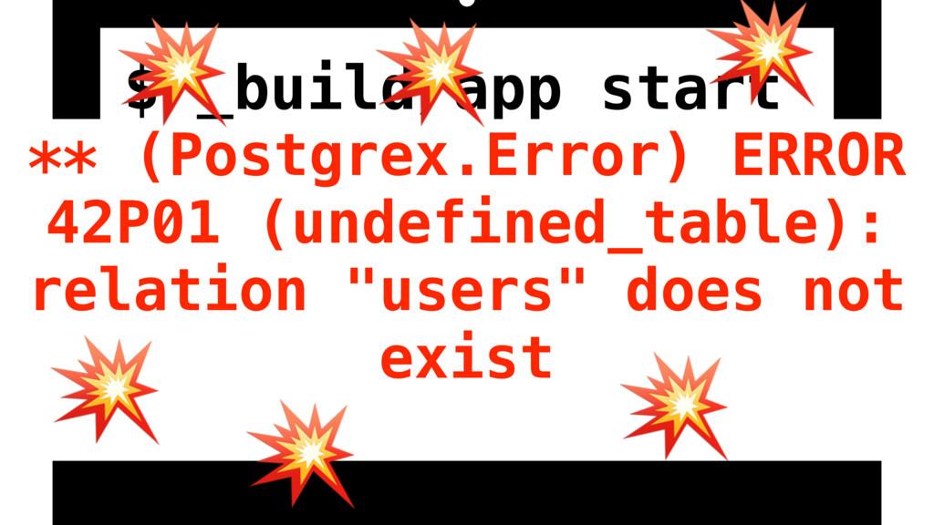 $ _build/app start ** (Postgrex.Error) ERROR 42...