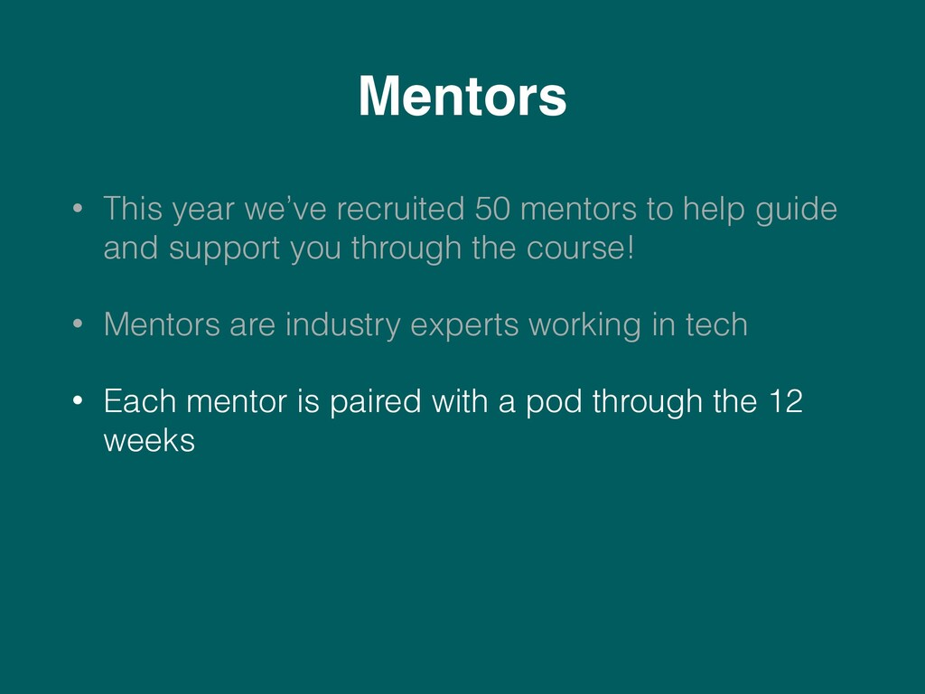 Mentors • This year we've recruited 50 mentors ...