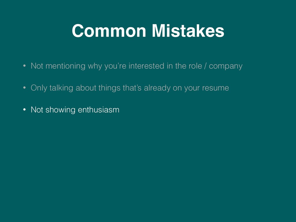 Common Mistakes • Not mentioning why you're int...