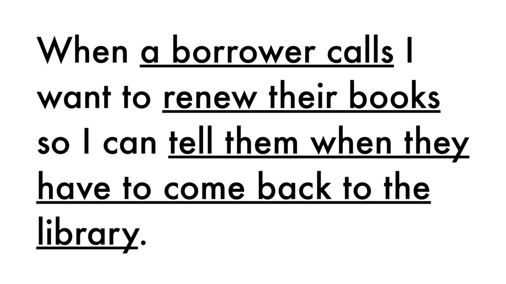 When a borrower calls I want to renew their boo...