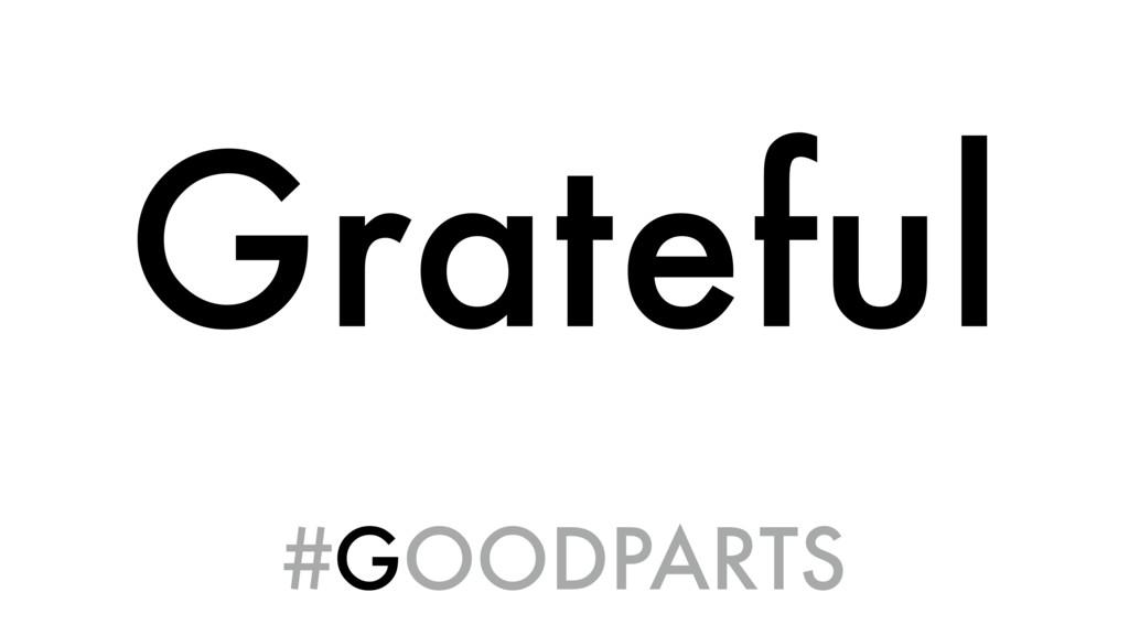 Grateful #GOODPARTS