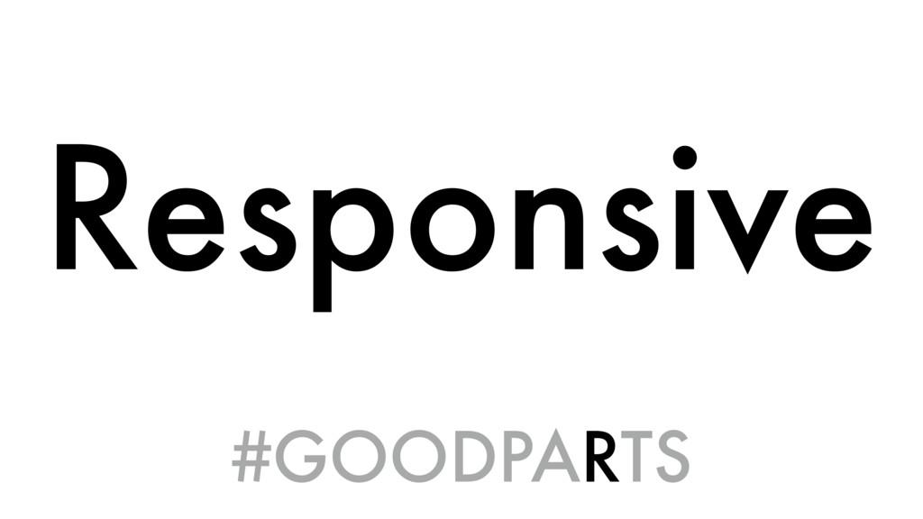 Responsive #GOODPARTS