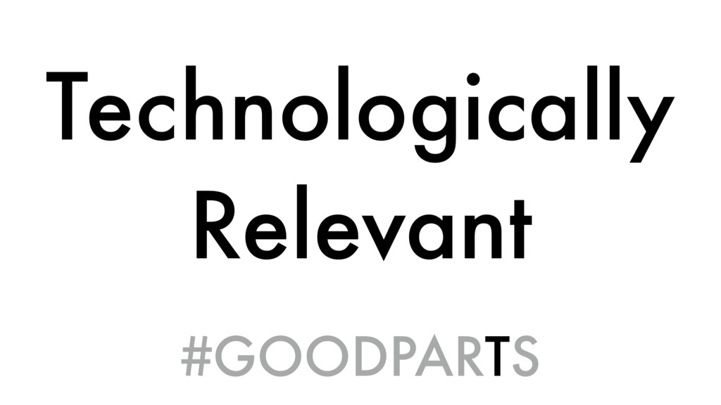 Technologically Relevant #GOODPARTS