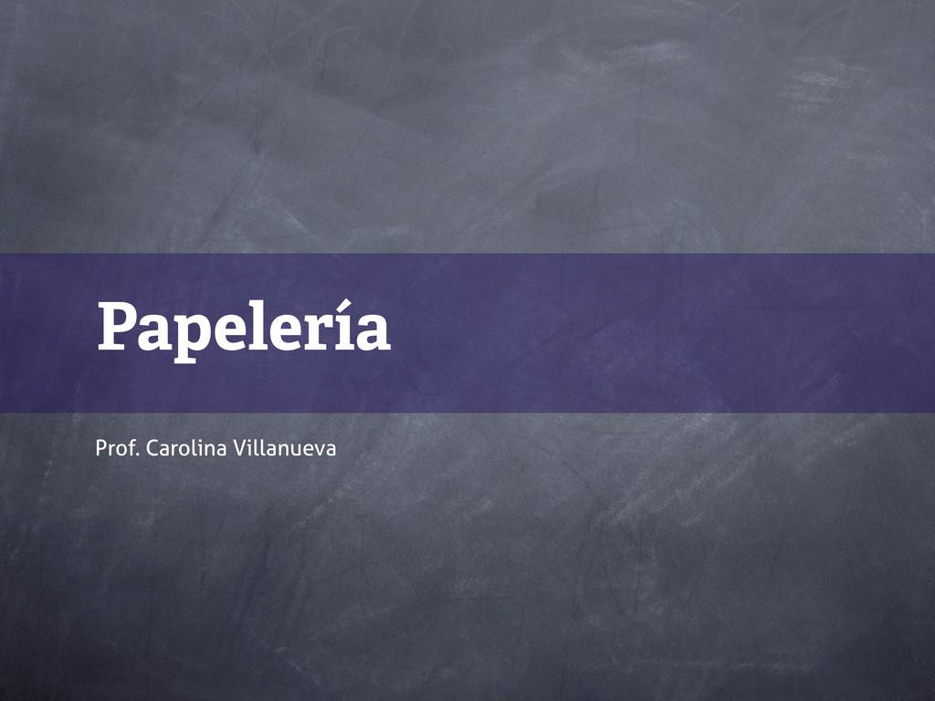 Papelería Prof. Carolina Villanueva