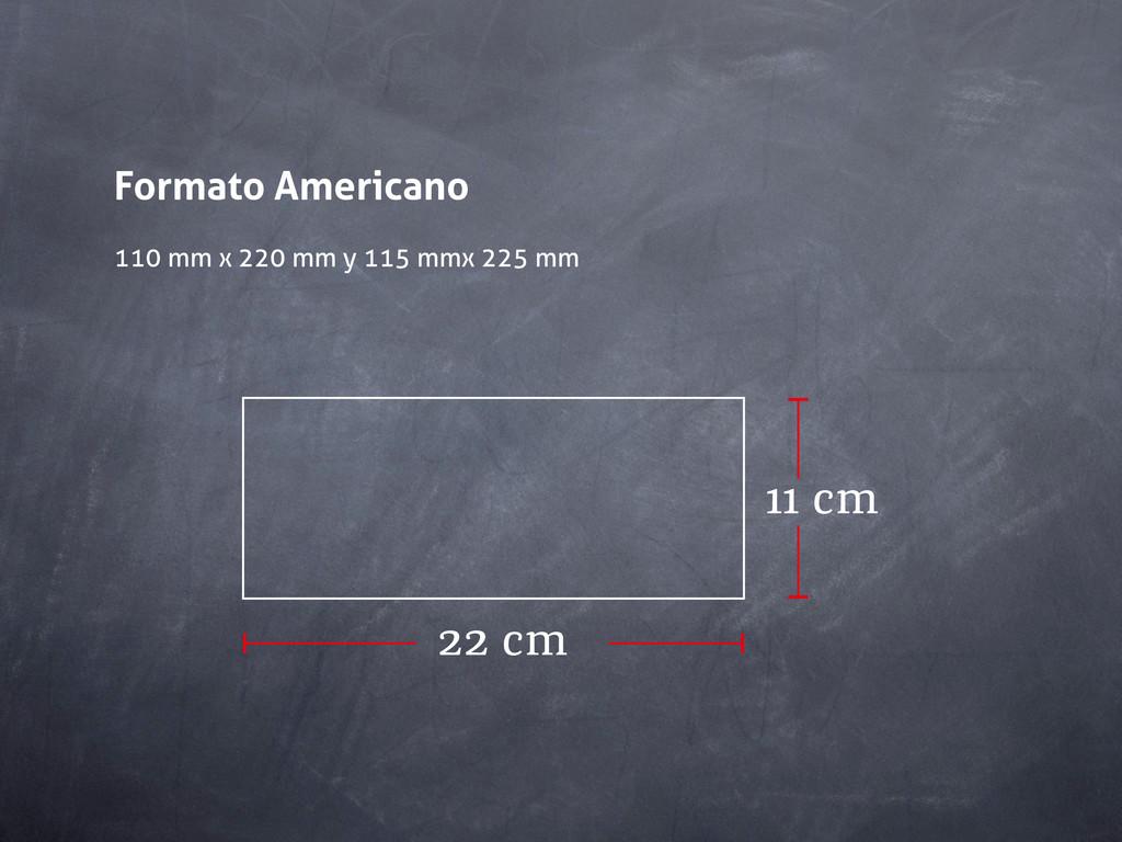 Formato Americano 110 mm x 220 mm y 115 mmx 225...