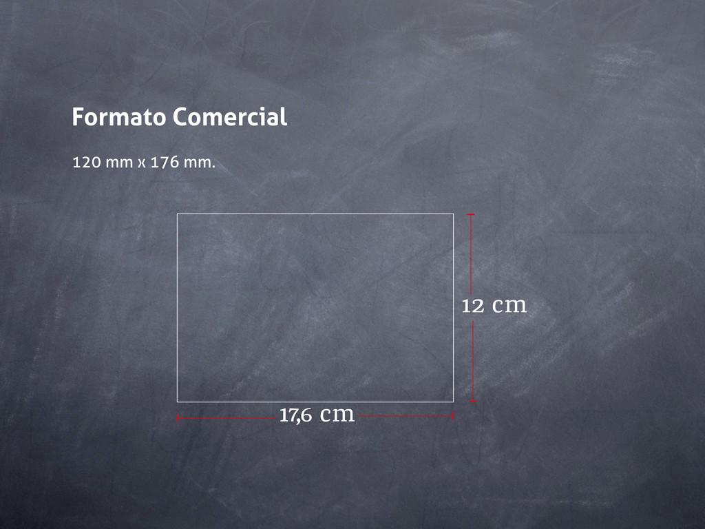 Formato Comercial 120 mm x 176 mm. 17,6 cm 12 cm