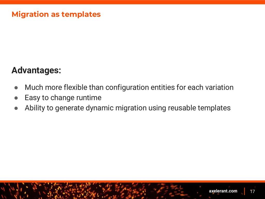 17 axelerant.com Migration as templates Advanta...