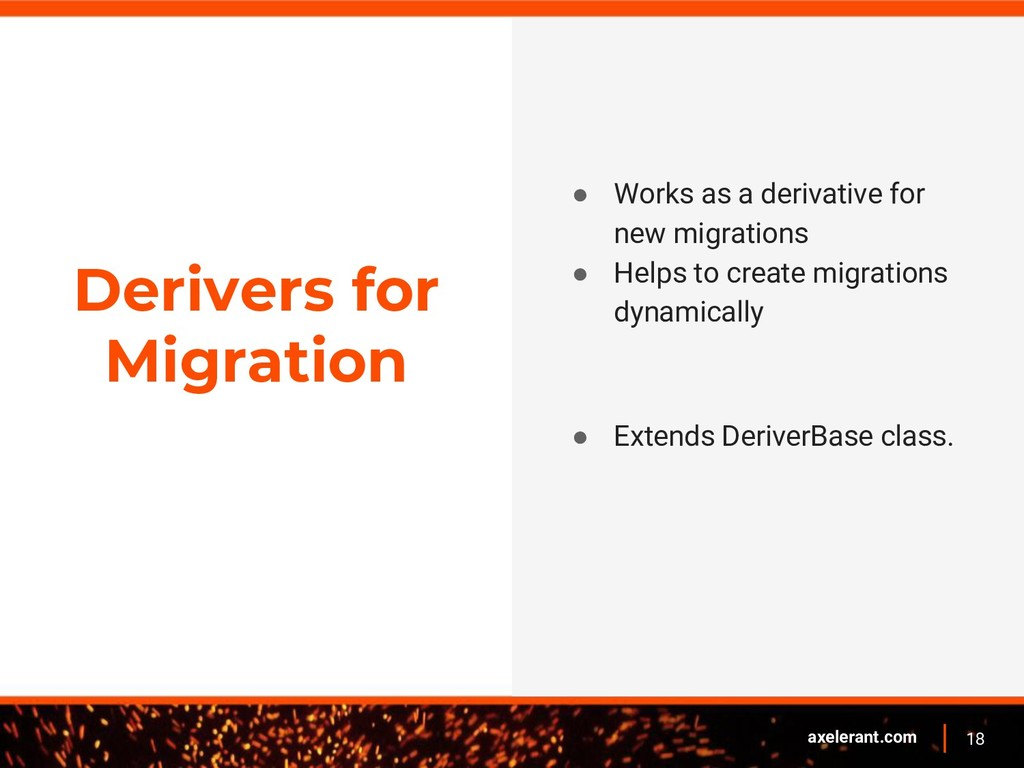 18 axelerant.com Derivers for Migration ● Works...