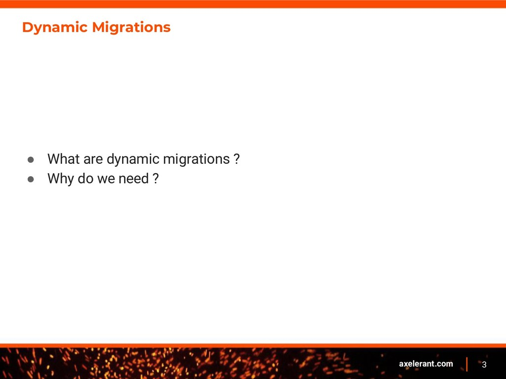 3 axelerant.com Dynamic Migrations ● What are d...