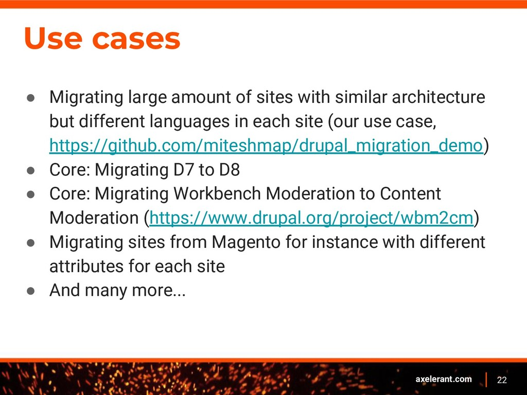 22 axelerant.com Use cases ● Migrating large am...