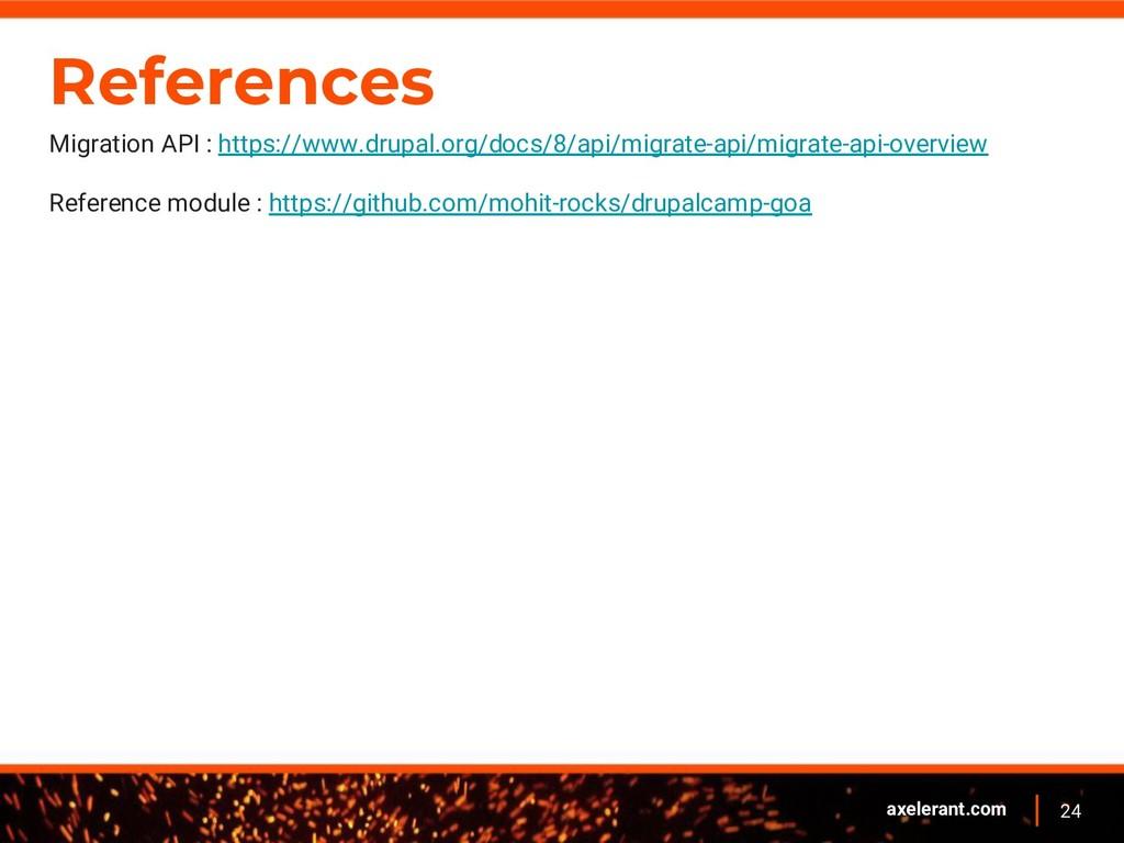24 axelerant.com References Migration API : htt...
