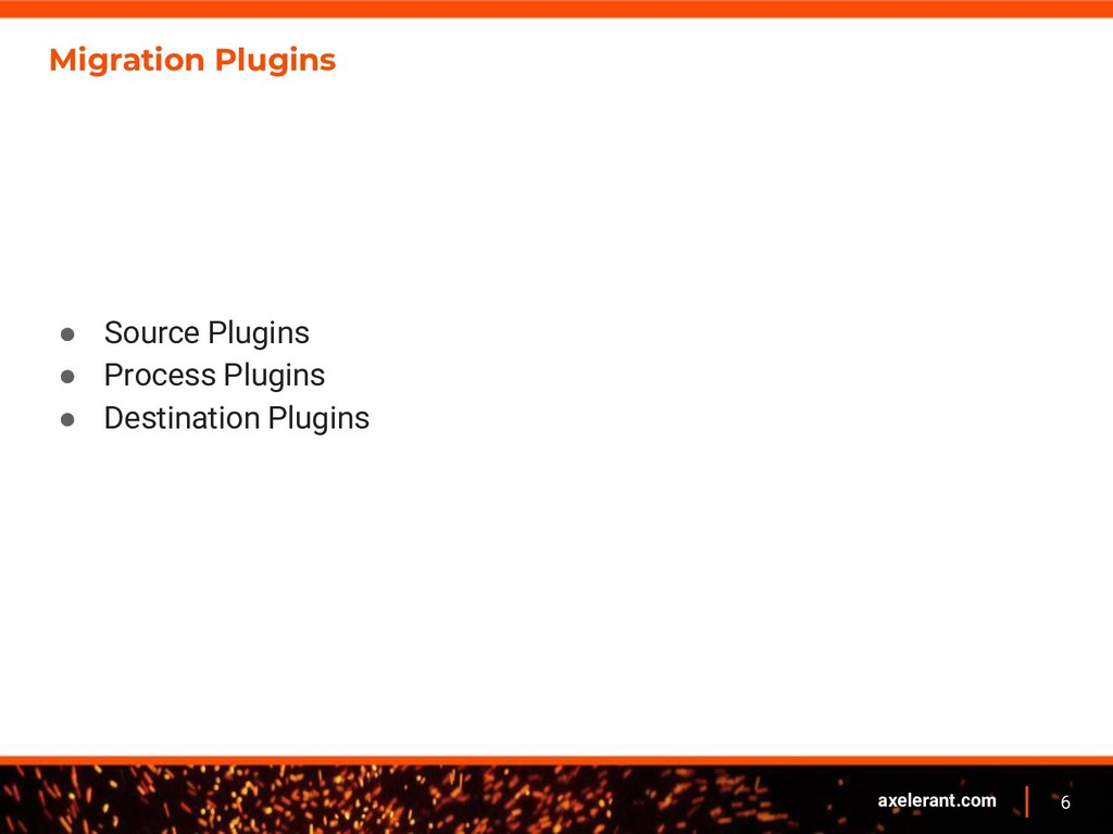 6 axelerant.com Migration Plugins ● Source Plug...