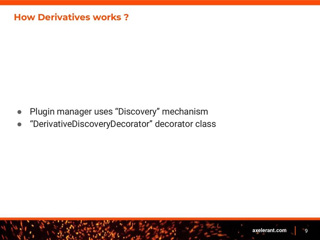 9 axelerant.com How Derivatives works ? ● Plugi...
