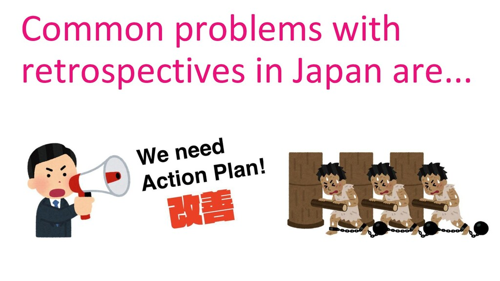 Common problems with retrospectives in Japan ar...