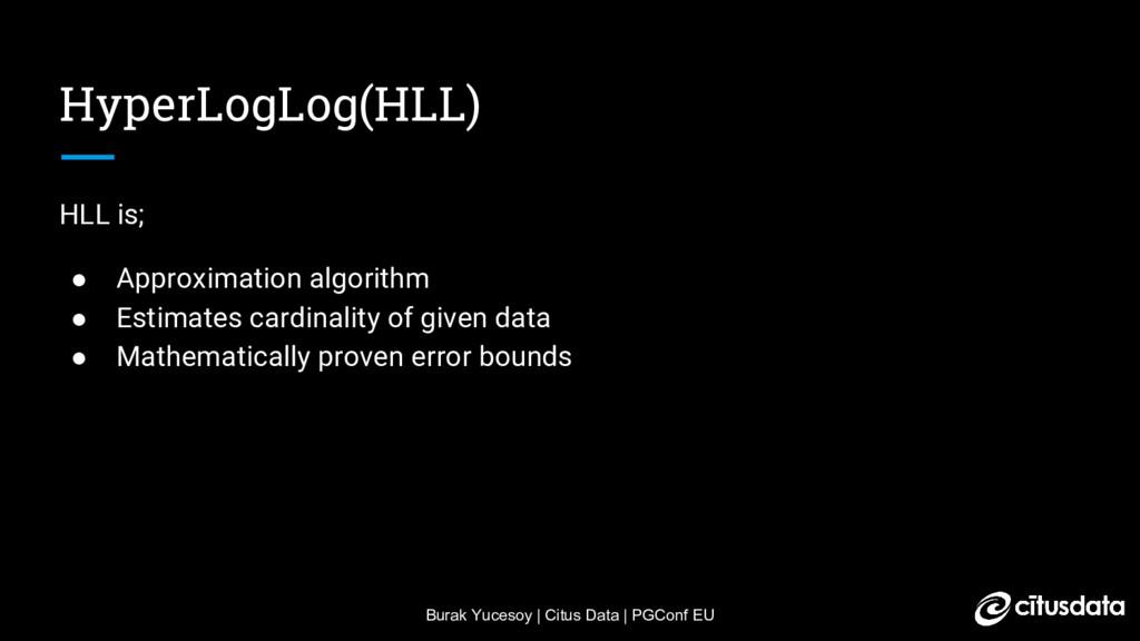 Burak Yucesoy | Citus Data | PGConf EU HyperLog...