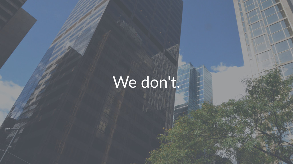 We#don't.