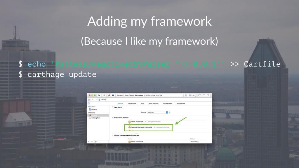 Adding&my&framework (Because(I(like(my(framewor...