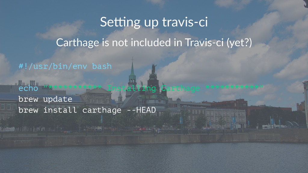 Se#ng&up&travis/ci Carthage(is(not(included(in(...