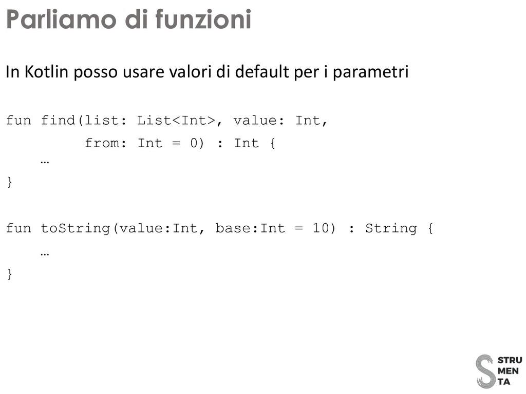 In Kotlin posso usare valori di default per i p...